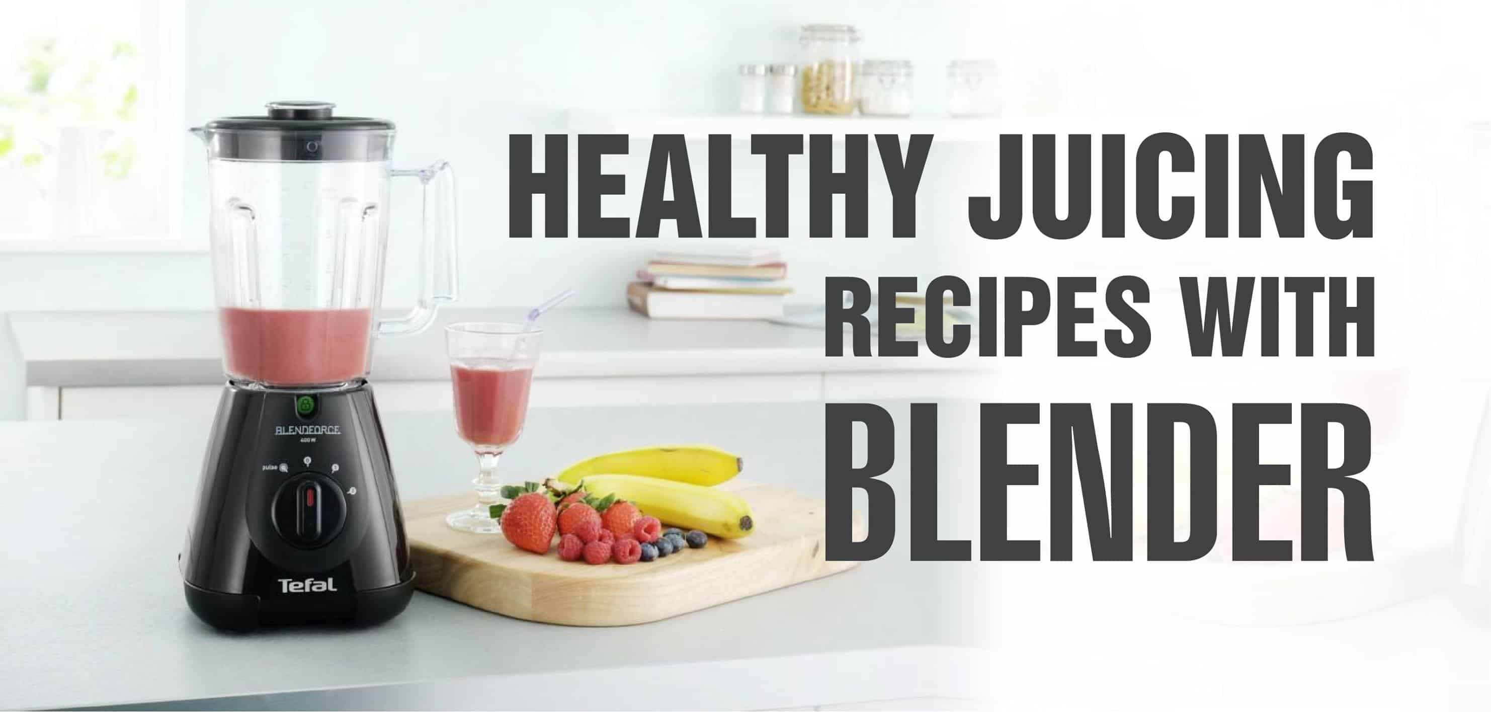 Five best recipes for healthy juicing with blender