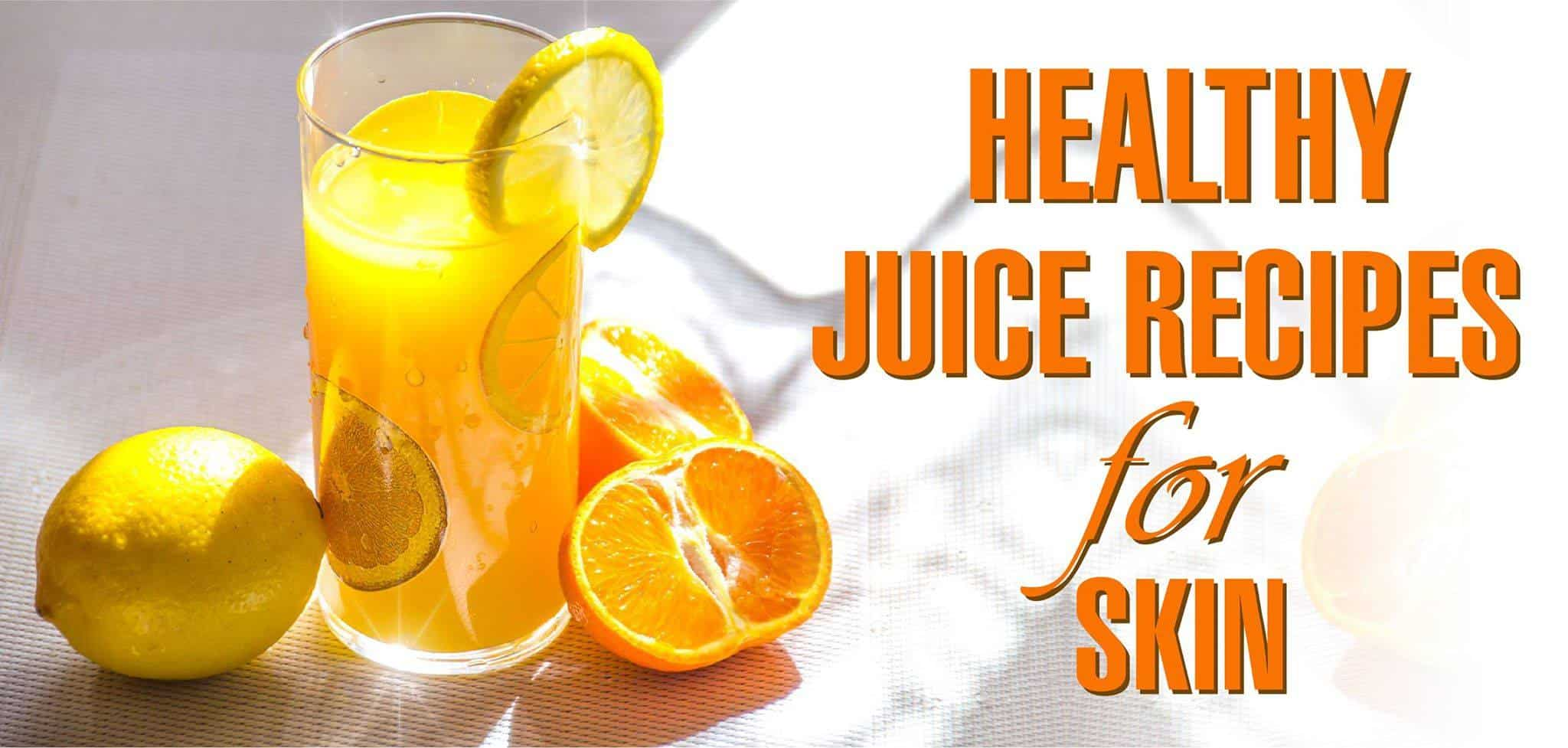 Healthy Juice Recipes for Skin- The Recipes You Must Try Before It Is Too Late!