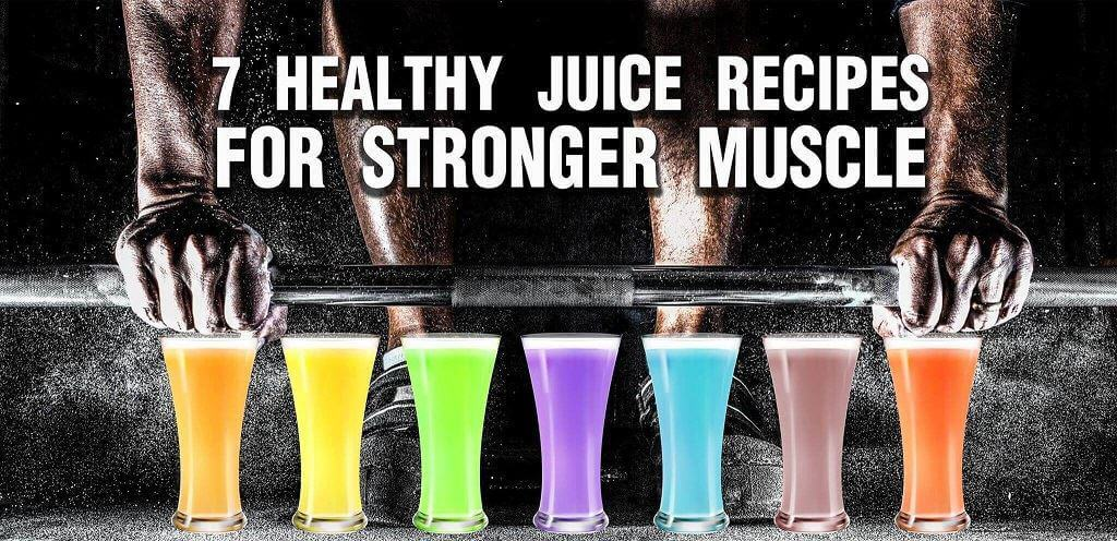 7 Healthy Juice Recipes For Stronger Muscle – Recipes From Fitness Expert