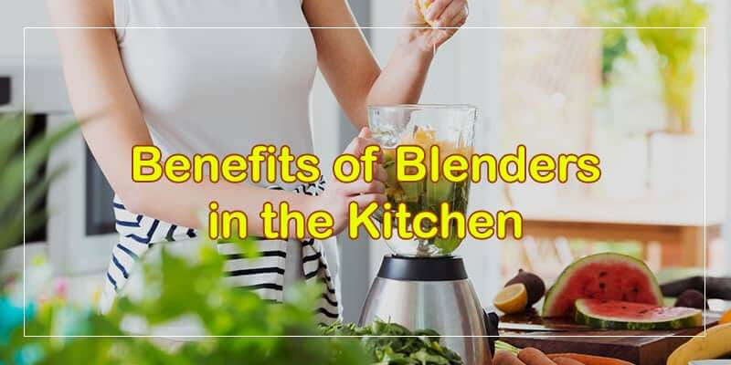 Benefits and Importance of Blenders in the Kitchen